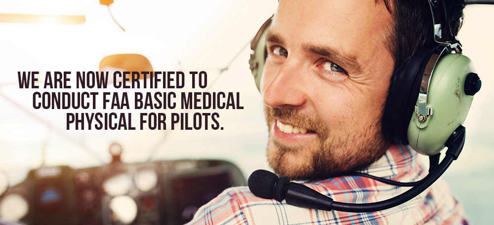 We are now Certified to conduct FAA basic medical physical for pilots.